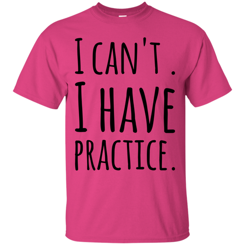I Can't. I have practice.   T-Shirt