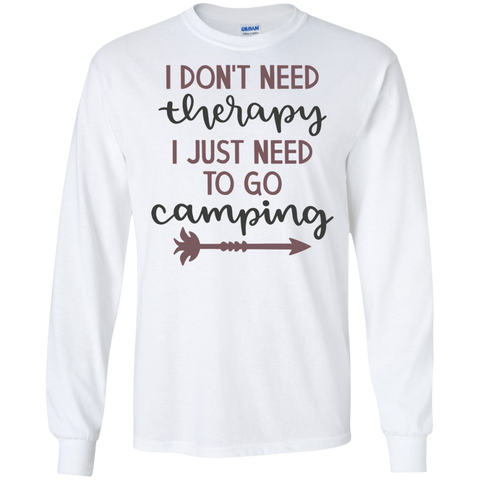 I don't need therapy I just need to go Camping LS Tshirt