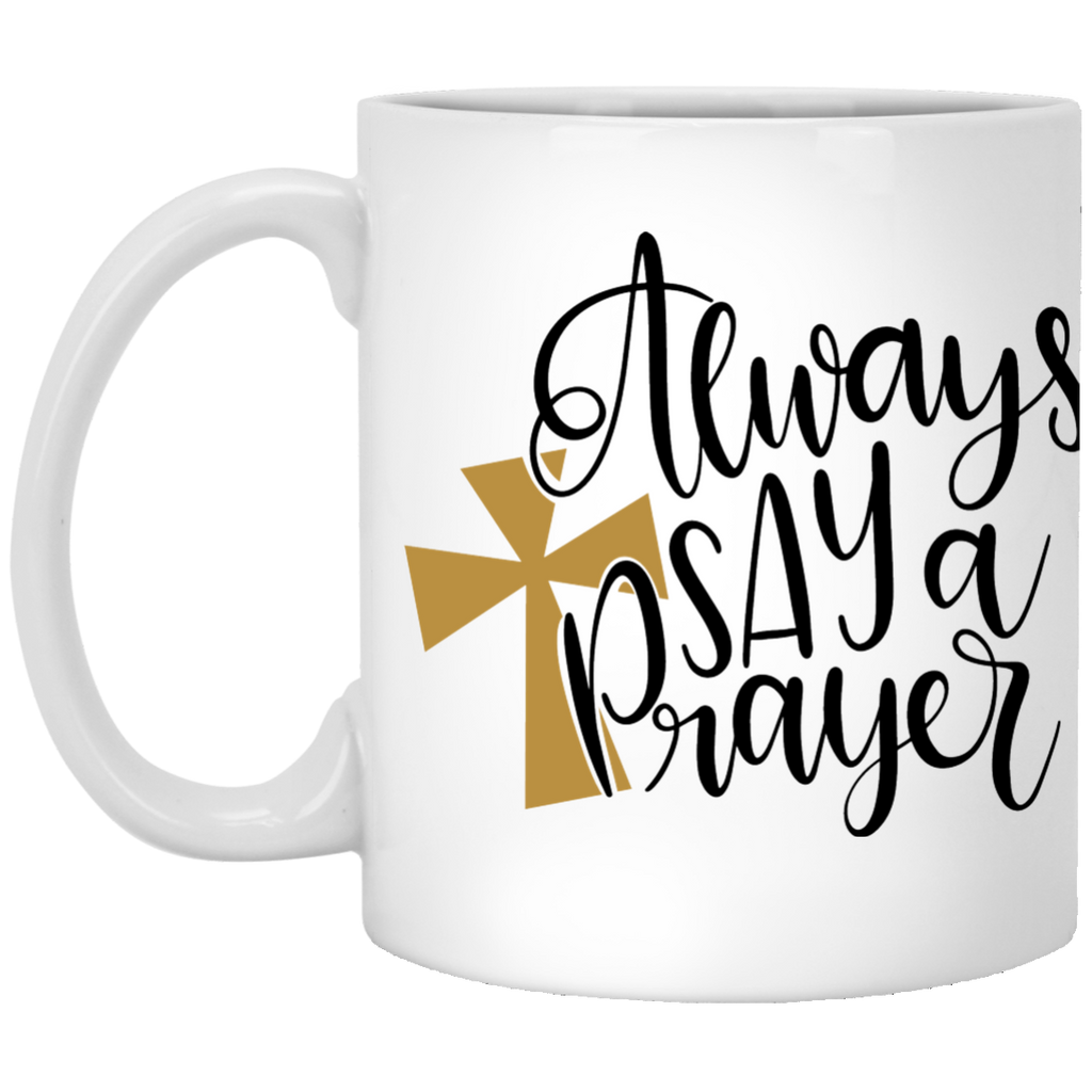 Always say a Prayer 11 oz. White Mug
