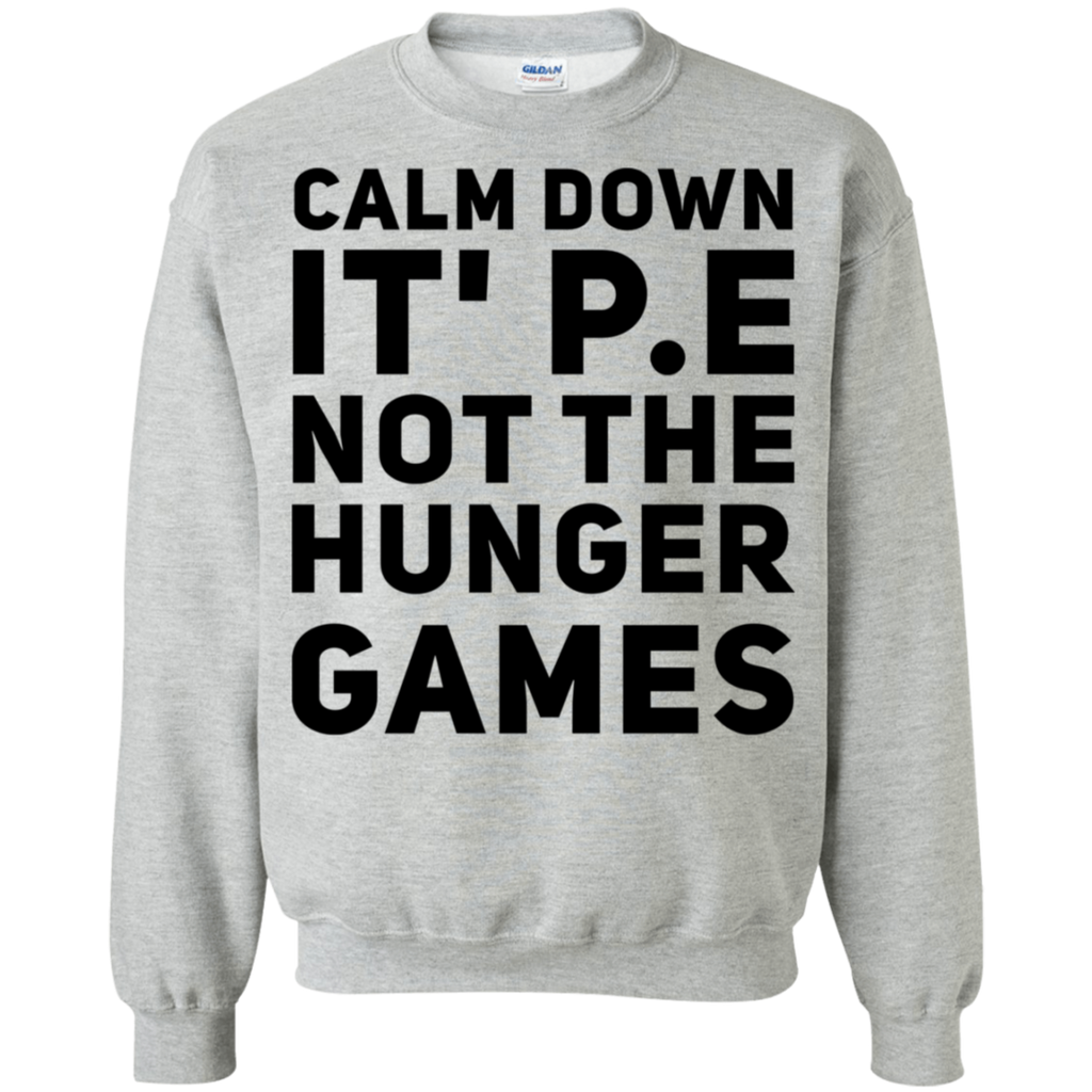 Calm Down It's P.E not the Hunger Games  Sweatshirt