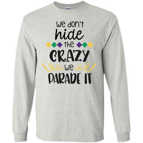 We don't hide the crazy we parade LS   T-Shirt