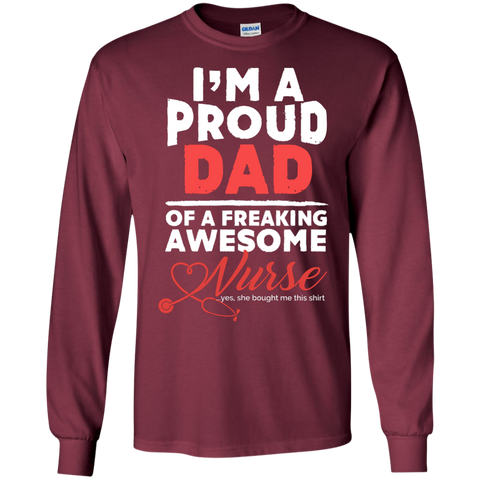 I'm A Proud Dad of  A Freaking awesome Nurse   LS Tshirt