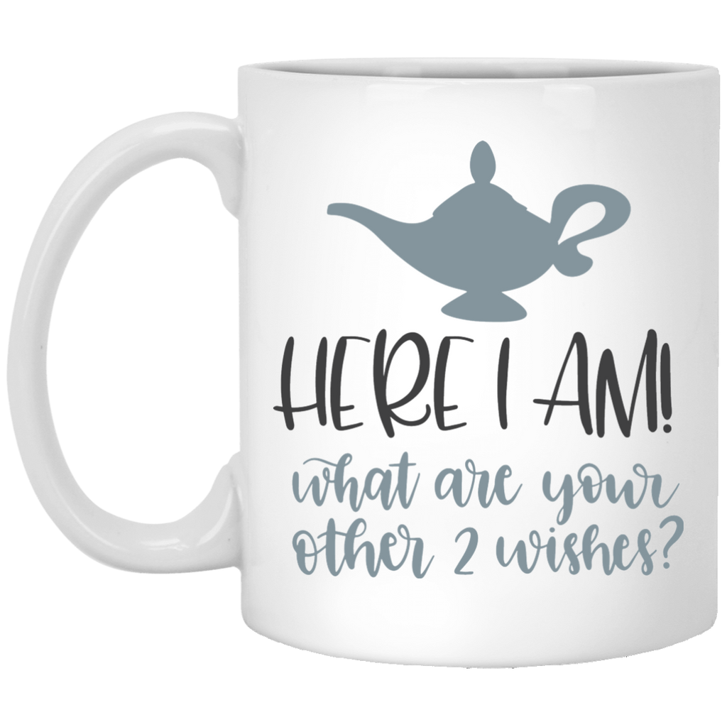 Here i am  ! What are your other 2 wishes  11 oz. White Mug