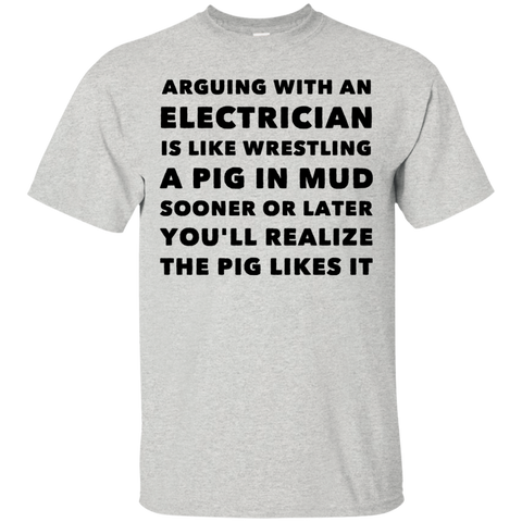 Arguing with electrician is like wrestling  T-Shirt