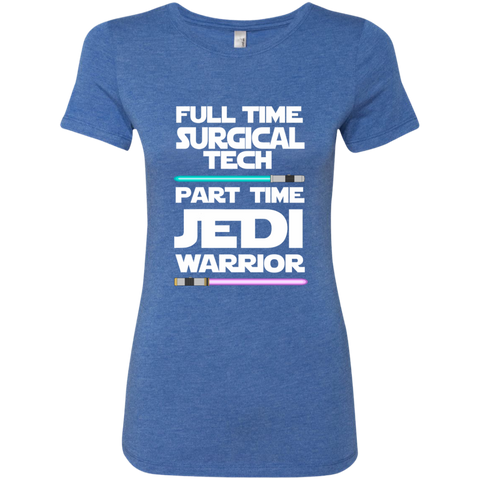 Full Time Surgical Tech Part Time Jedi Warrior Next Level Ladies Triblend T-Shirt