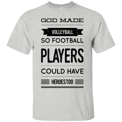 God Made Volleyball so football players could have  heroes too  T-Shirt