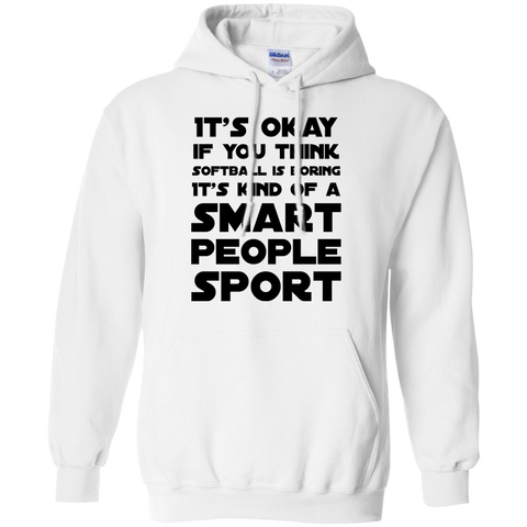It's okay if you think softball is boring it's kind of a smart people sport  Hoodie