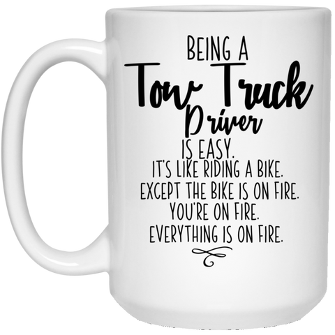 Being a Tow Truck Driver  15 oz. White Mug