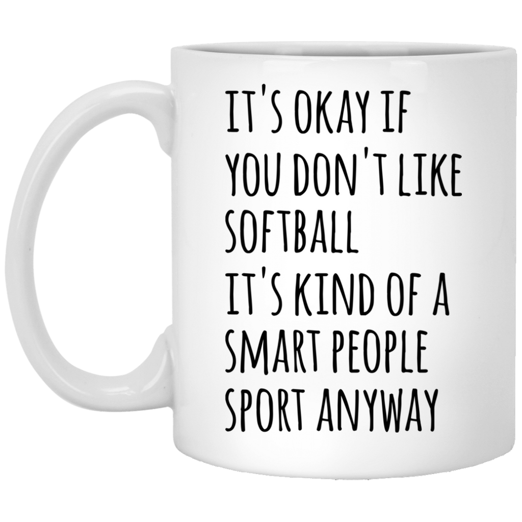 It's okay if you don't like softball it's kind of a smart people sport anyway 11 oz. White Mug