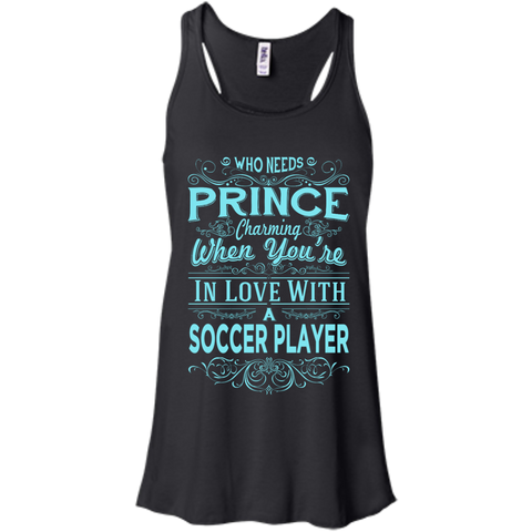 Who needs prince charming when you're in love with a soccer player  Flowy Racerback Tank