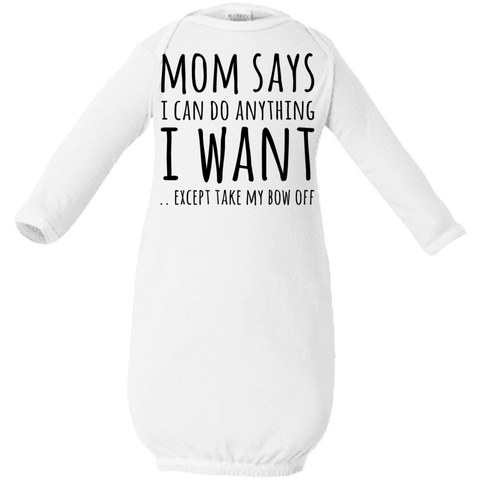 Mom Says I can do anything I want.. except take my bow off   Rabbit Skins Infant Layette