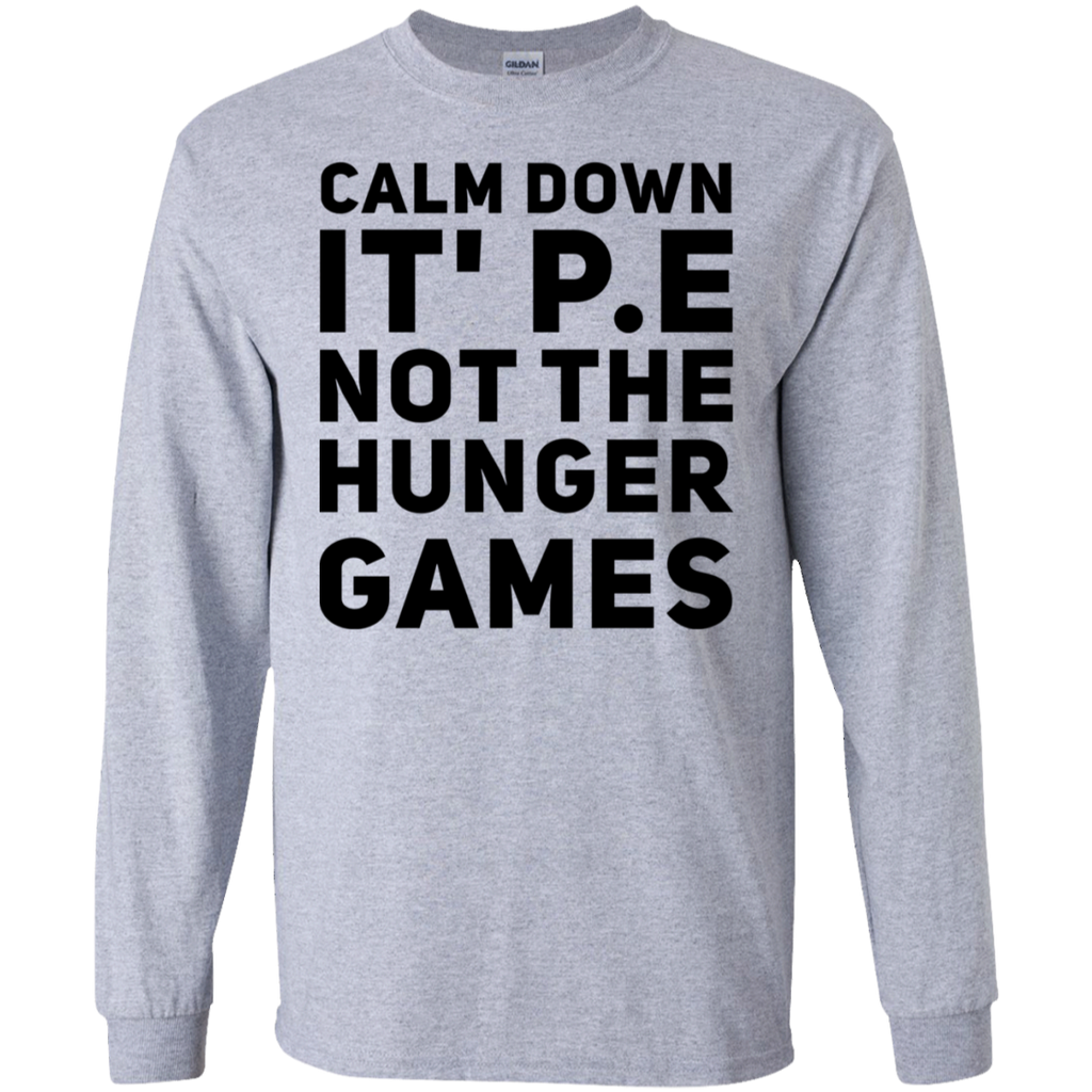 Calm Down It's P.E not the Hunger Games  LS Tshirt