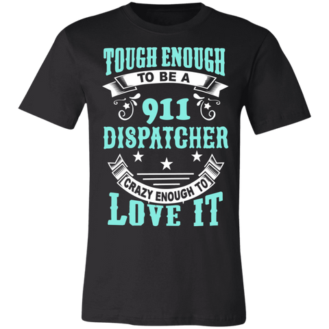 911 Dispatcher   tough enough T-Shirt