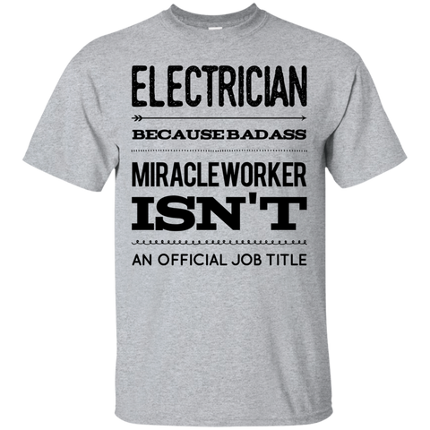 Electrician  because badass miracle worker isn't an official job title   T-Shirt