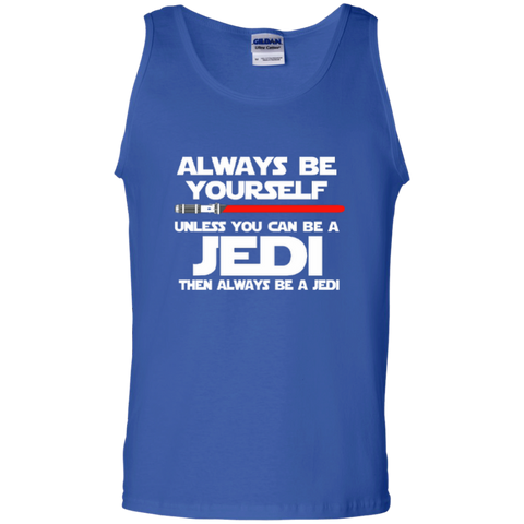 Always Be Yourself Unless You Can Be A Jedi Then Always Be A Jedi 100% Cotton Tank Top