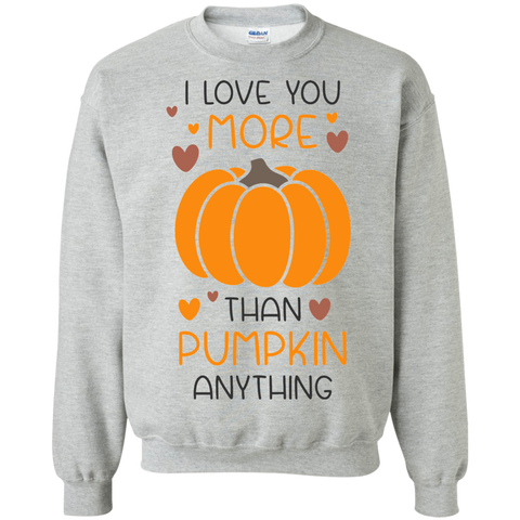 I love you more than pumpkin anything Sweatshirt
