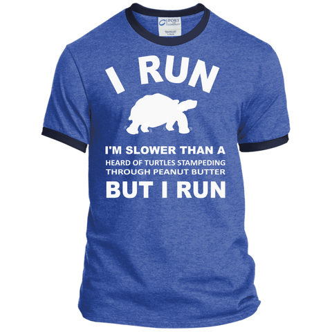 I run I'm Slower than a heard of turtles stampeding through Peanut Butter But I Run Ringer Tee