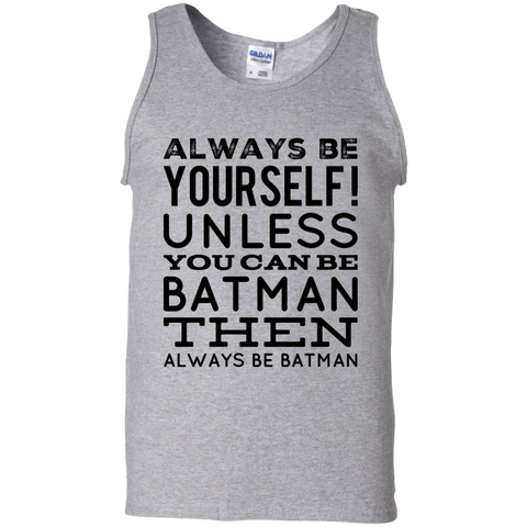 Always be yourself unless you can be Batman then always be Batman   Tank Top
