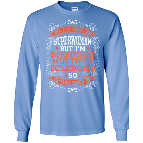 Not superwoman but I'm fighting Multiple Sclerosis  LS Cotton Tshirt