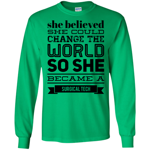 She believed she could change the world so she became a surgical Tech   LS   T-Shirt