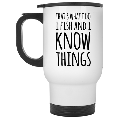 That's what i Do i fish and i know things Travel Mug