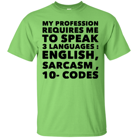 My Profession requires me to speak 3 languages : English , Sarcasm , 10-codes T-Shirt