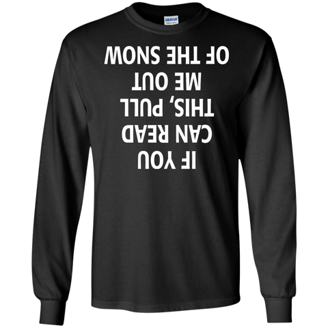 If You can read this Pull me out of the Snow LS Ultra Cotton Tshirt