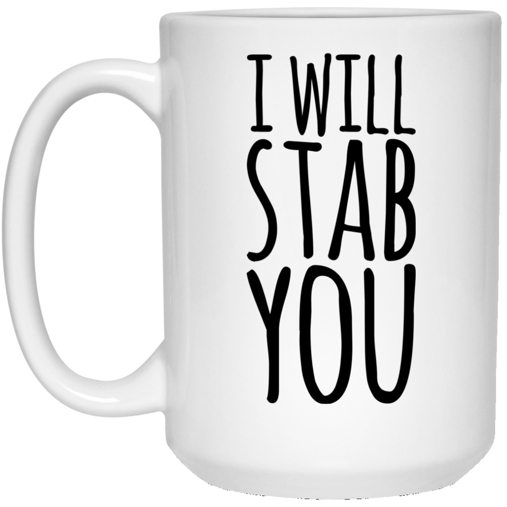 I Will stab You 15 oz. White Mug