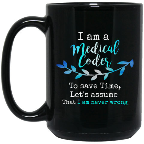I am a medical Coder to save time , let's assume that i am never wrong 15 oz. Black Mug