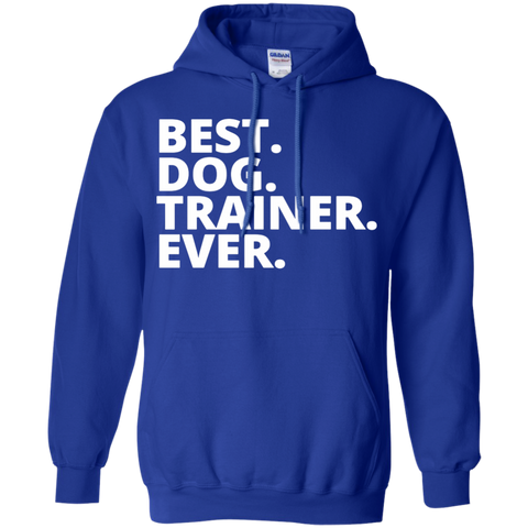 Best.Dog. Trainer.Ever .  Hoodie