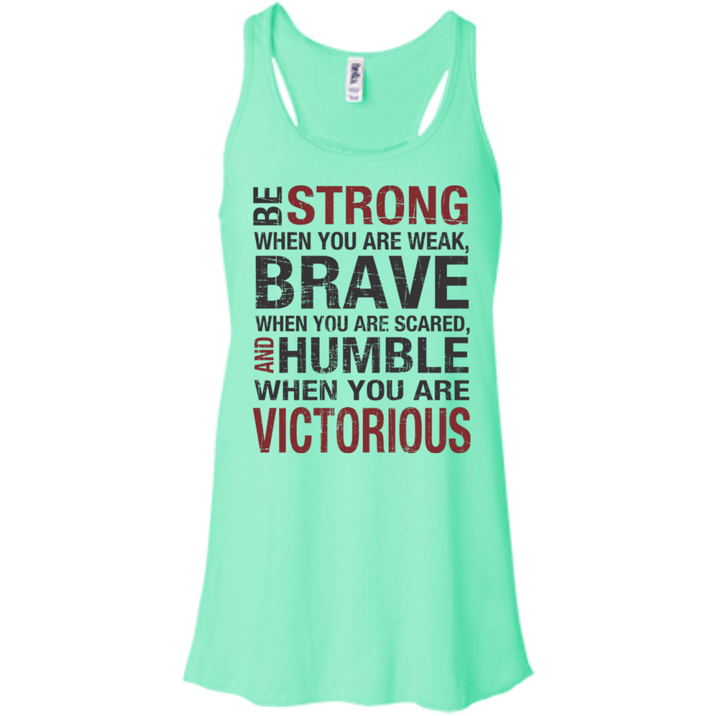 Be Strong When you are weak , Brave when you are scared and Humble when you are victorious  Flowy Racerback Tank