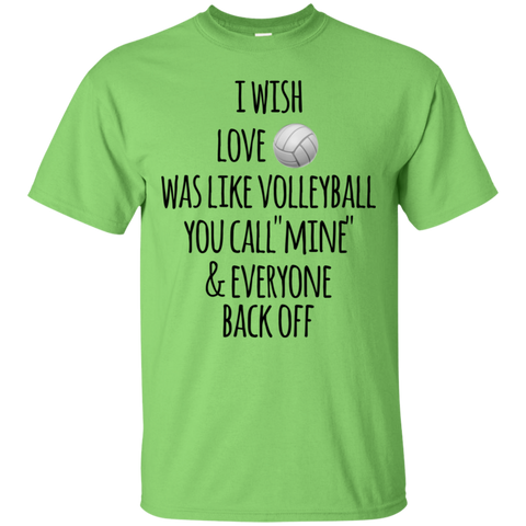 "I wish Love was like volleyball you call  ""mine"" & everyone back off T-Shirt"