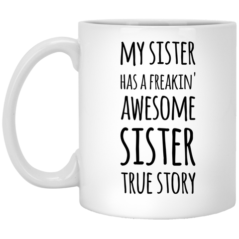 My Sister has a freakin' awesome sister True Story Mug
