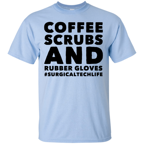 Coffee Scrubs and Rubber Gloves #surgicaltechlife  T-Shirt