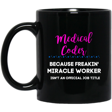 Medical coder    miracle worker   11 oz. Black Mug