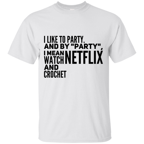 "I Like to party and by ""party"" I mean watch netflix and crochet    T-Shirt"