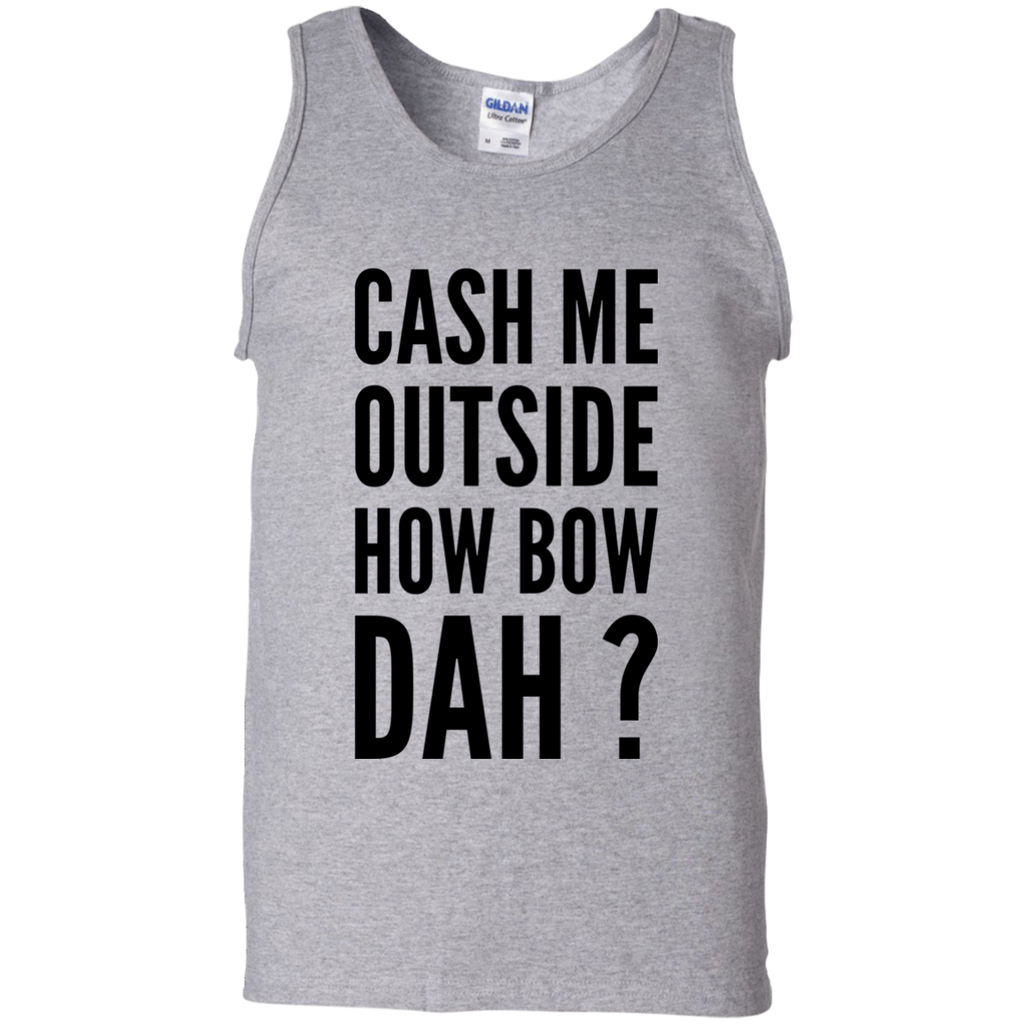 Cash Me outside how bow dah tank top