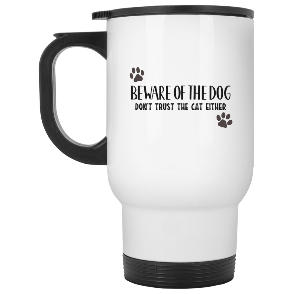 Beware of the Dog Don't Trust the Cat either White Travel Mug