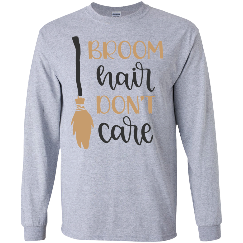 Broom Hair Don't care LS  T-Shirt