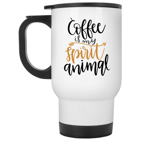 Coffee is my spirit animal   White Travel Mug