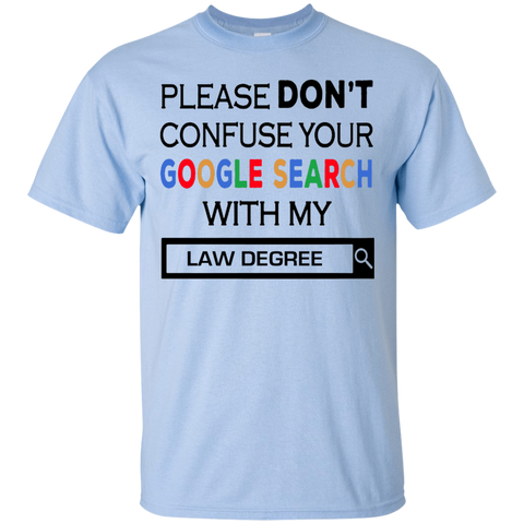 Please Don't Confuse Your Google Search With My Law  Degree Tshirt