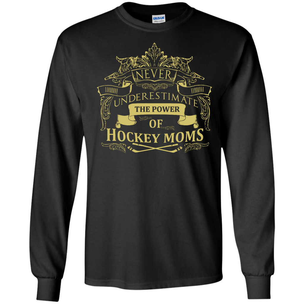 Never underestimate the power of Hockey Moms LS   Tshirt
