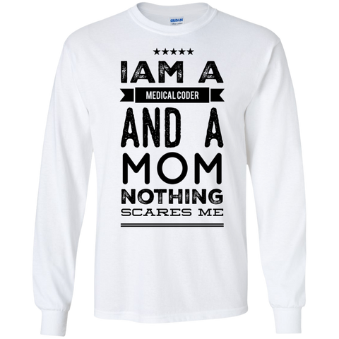 I am a Medical Coder  and a Mom nothing scares me LS   Tshirt