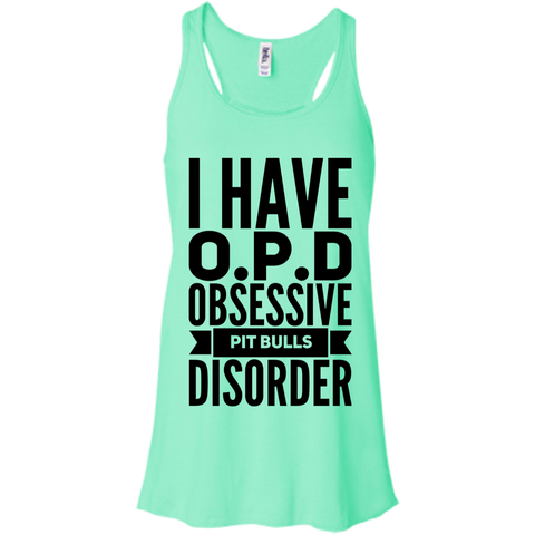 I have O.P.D Obsessive Pit Bulls Disorder  Flowy Racerback Tank
