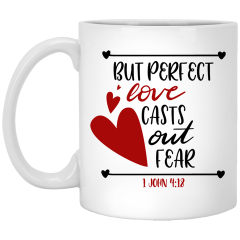 But perfect love casts out fear – 1 John 4:18 11 oz. White Mug