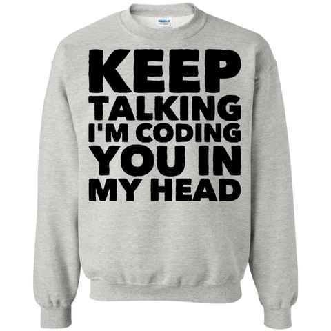 Keep Talking I'm Coding you in my head Sweatshirt