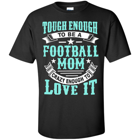 Tough Enough to be a Football Mom Crazy Enough to Love It Cotton T-Shirt