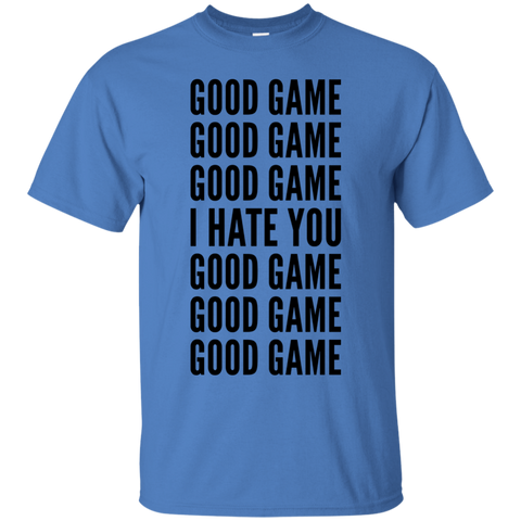 I Hate You Good Game Good Game  T-Shirt
