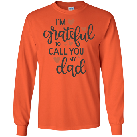 I'm grateful to call you my dad   LS   T-Shirt