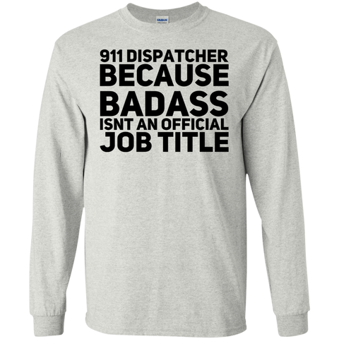 911 Dispatcher because badass isnt an official job title LS   T-Shirt